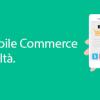 Mobile Commerce: il futuro è già Realtà